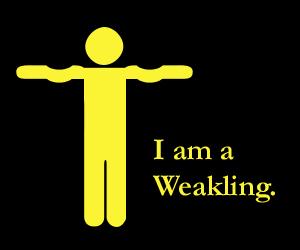 It I Am A Weakling