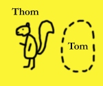 Thom is a squirrel. Thom is invisible. That's kind of their thing.