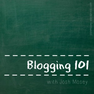 blogging_101_with_josh_mosey